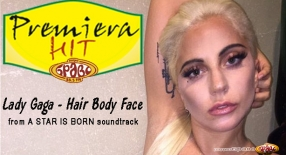 Premiera Hit Vtornik 09.10.2018 Lady Gaga - Hair Body Face