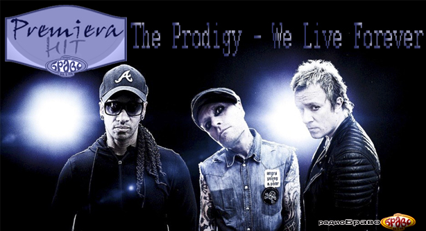Premiera Hit Sreda 07.11.18 The Prodigy - We Live Forever