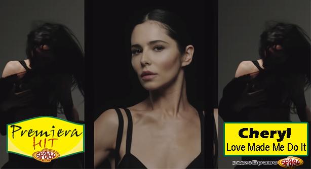 Premiera Hit Sreda 14.11.2018 Cheryl - Love Made Me Do It