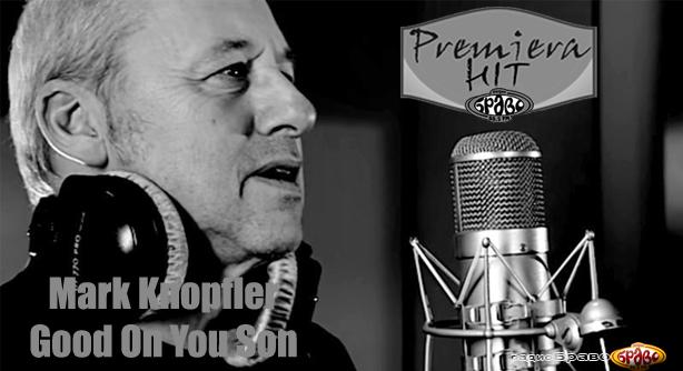 Premiera Hit Vtornik 20.11.18 Mark Knopfler – Good On You Son