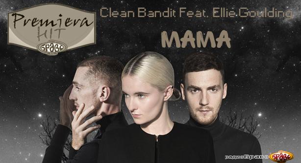 Clean Bandit Feat. Ellie Goulding – Mama (Премиера Хит)