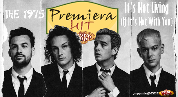 Premiera Hit Ponedelnik 28.01.19 The 1975 - It's Not Living (If It's Not With You)