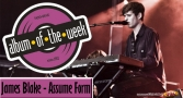Album Of The Week James Blake - Assume Form