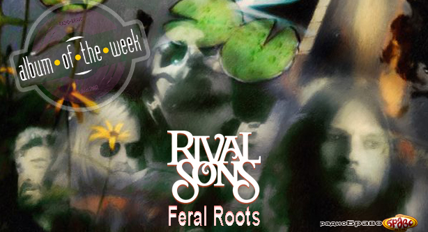 Rival Sons – Feral Roots (Албум на неделата)