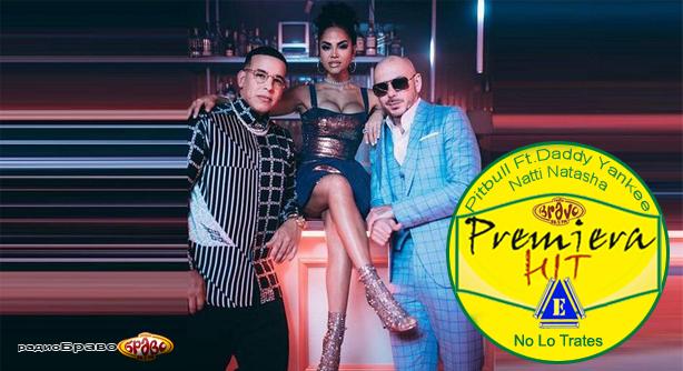 Pitbull Feat. Daddy Yankee & Natti Natasha – No Lo Trates (Премиера Хит)