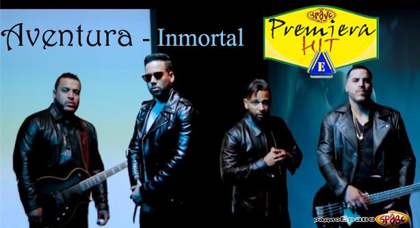 Aventura – Inmortal (Премиера Хит)