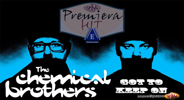 Premiera Hit Vikend 01 02.06.19 The Chemical Brothers – Got To Keep On