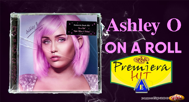 Ashley O – On a Roll (Премиера Хит)