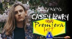 Premiera Hit Cetvrtok 18.07.19 Casey Lowry - Boyfriend