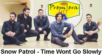Premiera Hit Sreda 10.07.19 Snow Patrol - Time Wont Go Slowly