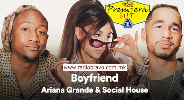 Ariana Grande & Social House – Boyfriend (Премиера Хит)