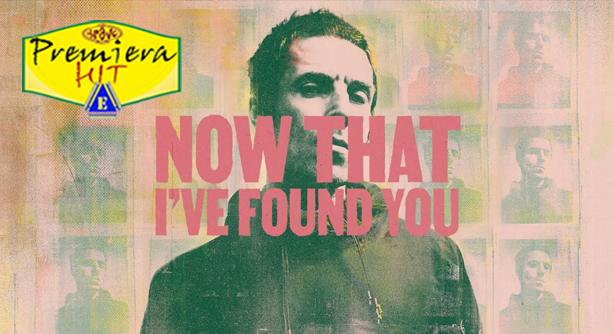 Premiera Hit Cetvrtok 26092019-Liam Gallagher – Now That I've Found You