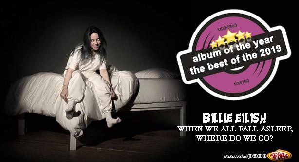 Billie Eilish – When We All Fall Asleep, Where Do We Go? (Албум на годината)