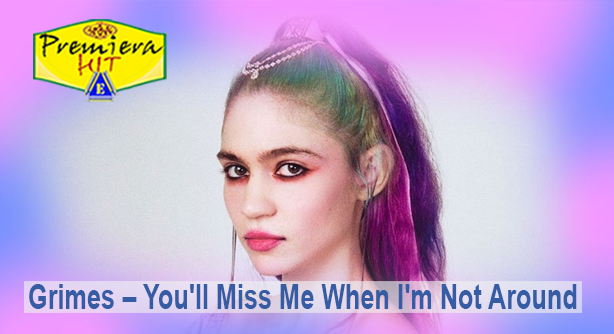 Premiera Hit Petok - 28 02 2020 - Grimes – Youll Miss Me When I'm Not Around