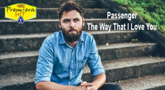 Premiera Hit Vtornik - 24 03 2020 - Passenger – The Way That I Love You