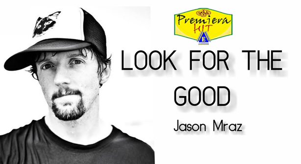Jason Mraz – Look For The Good (Премиера Хит)
