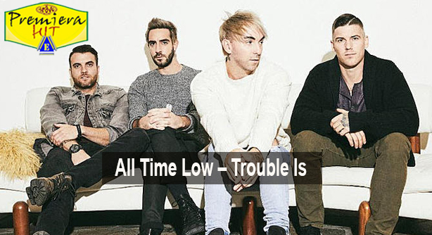 All Time Low – Trouble Is (Премиера Хит)