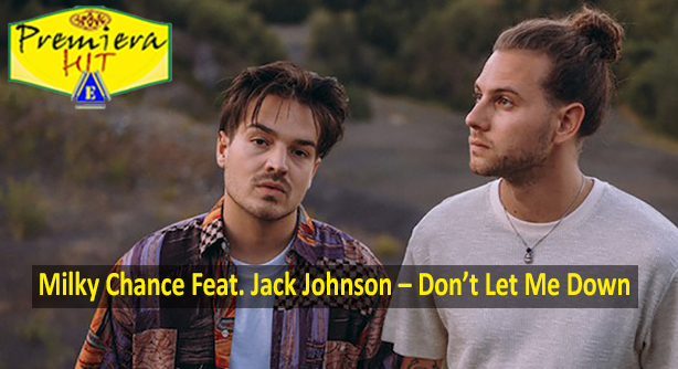 Milky Chance Feat. Jack Johnson – Don't Let Me Down (Премиера Хит)