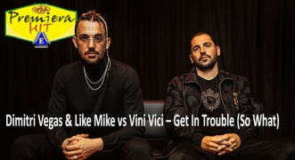 Premiera Hit Vikend - 13 06 2020 -Dimitri Vegas and Like Mike vs Vini Vici – Get In Trouble (So What)
