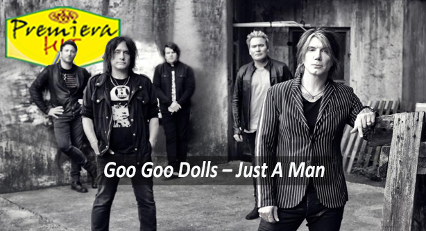 Goo Goo Dolls – Just A Man (Премиера Хит)