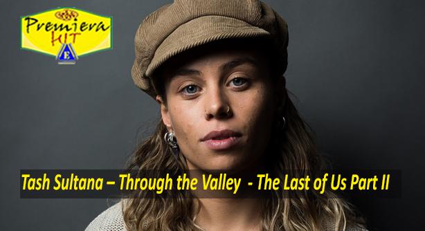 Tash Sultana – Through the Valley (The Last of Us Part II) (Премиера Хит)