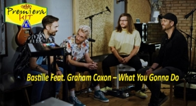 Premiera Hit Petok - 07 08 2020 - Bastille Feat Graham Coxon – What You Gonna Do