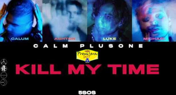 5 Seconds of Summer – Kill My Time (Премиера Хит)