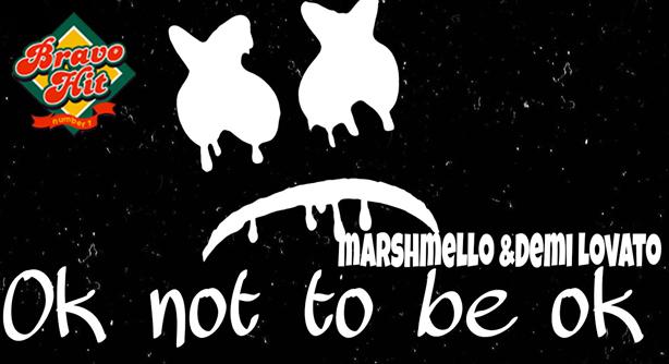 Marshmello Feat. Demi Lovato – OK Not To Be OK (Браво Хит)