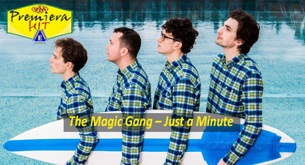 The Magic Gang – Just a Minute (Премиера Хит)