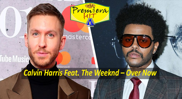 Calvin Harris Feat. The Weeknd – Over Now (Премиера Хит)
