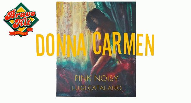 Pink Noisy Feat. Luigi Catalano – Donna Carmen (Браво Хит)
