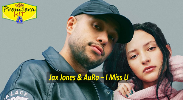 Jax Jones & AuRa – I Miss U (Премиера Хит)