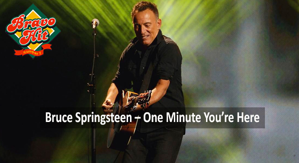 Bruce Springsteen – One Minute You're Here (Браво Хит)