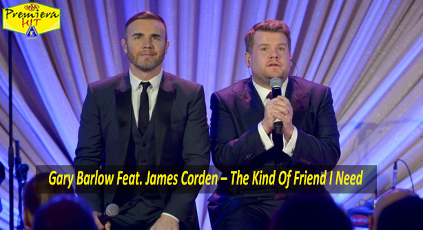 Gary Barlow Feat. James Corden – The Kind Of Friend I Need (Премиера Хит)