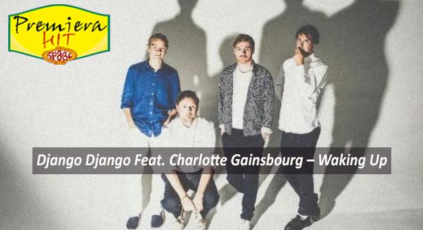 Django Django Feat. Charlotte Gainsbourg – Waking Up (Премиера Хит)