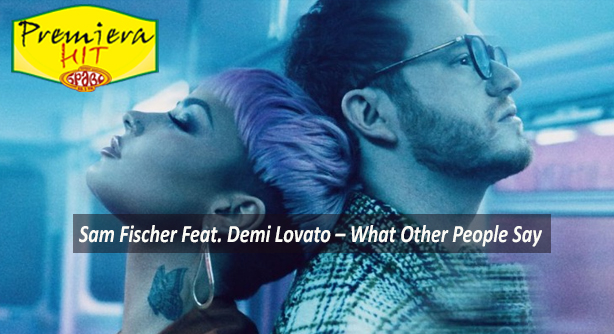 Sam Fischer Feat. Demi Lovato – What Other People Say (Премиера Хит)