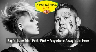 Premiera Hit Petok- 16 04 2021 - Rag n Bone Man Feat Pink – Anywhere Away from Here