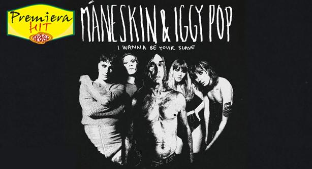 Premiera Hit Cetvrtok - 12 08 2021 - Maneskin With Iggy Pop – I Wanna Be Your Slave