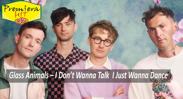 Glass Animals – I Don't Wanna Talk (I Just Wanna Dance) (Премиера Хит)